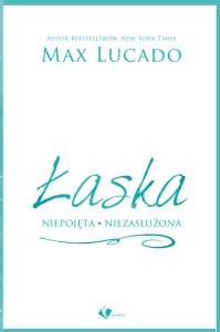 Łaska - niepojęta niezasłużona - Max Lucado