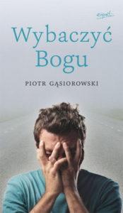 Wybaczyć Bogu - Piotr Gąsiorowski