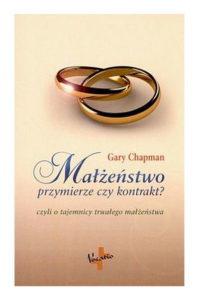 Małżeństwo, przymierze czy kontrakt? - Gary Chapman