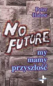 No Future. My mamy przyszłość - Hahne Peter
