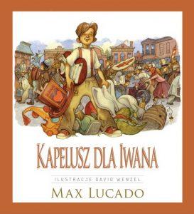 Kapelusz dla Iwana - Max Lucado